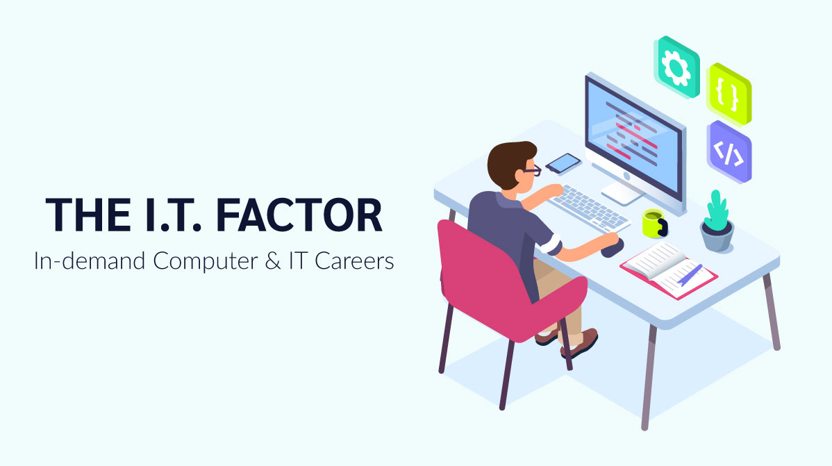 The I.T. Factor: In-Demand Computer & IT careers